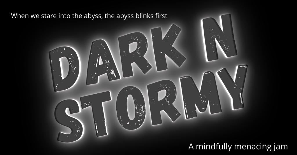 When we stare into the abyss, the abyss blinks first. Dark N Stormey. A mindfully menacing jam